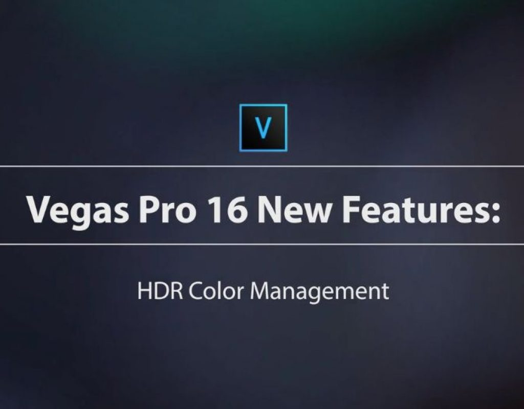 Learn VEGAS Pro 16 – HDR Color Management 3