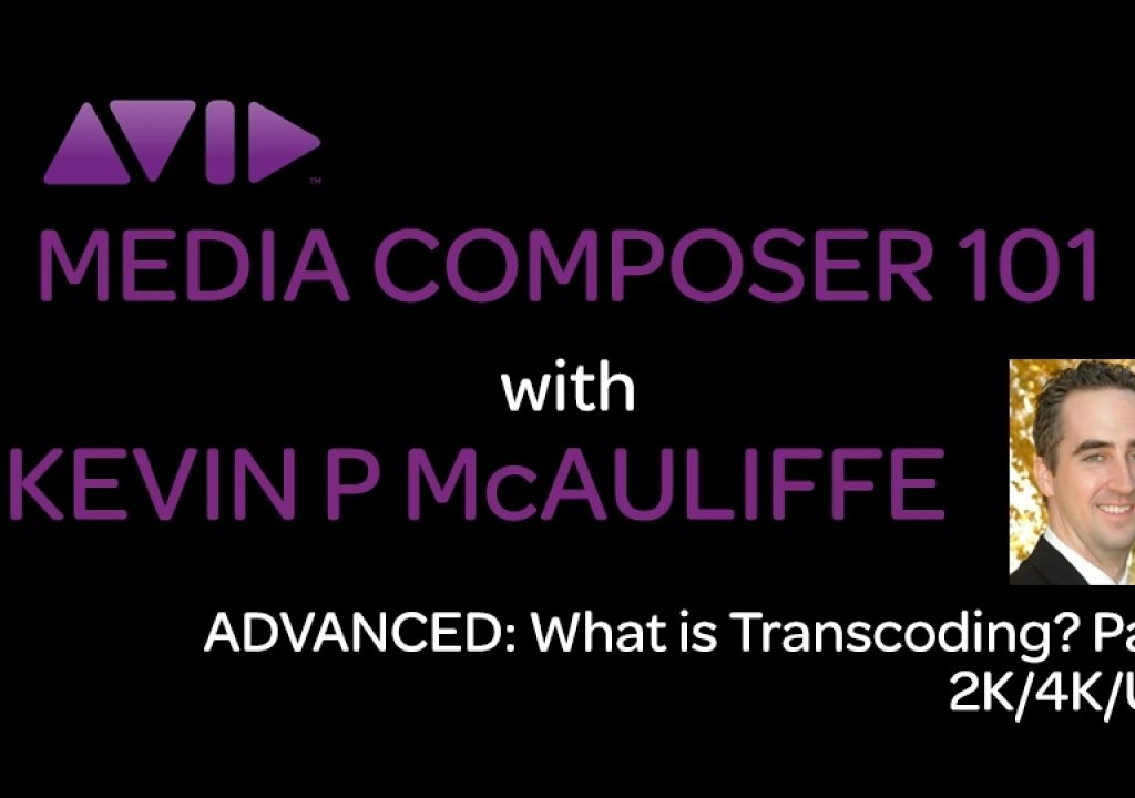 Media Composer 101 - ADVANCED - What is Transcoding? Part 3: 2K/4K/UHD 1