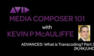 Media Composer 101 – ADVANCED – What is Transcoding? Part 3: 2K/4K/UHD