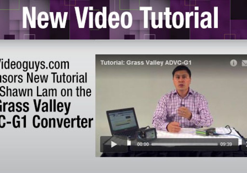 Videoguys.com Sponsors New Tutorial Video from Shawn Lam on Grass Valley ADVC-G1 Converter 1