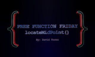 Free Function Friday locateMidPoint