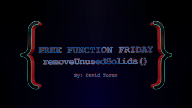 Free Function Friday removeUnusedSolids 3
