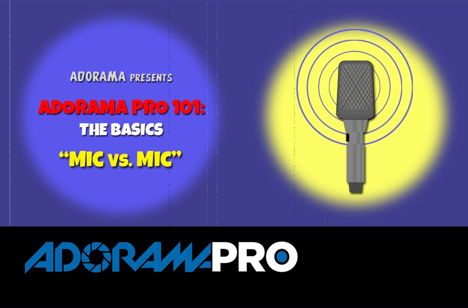 Adorama Pro 101: The Basics - Mic vs. Mic 2