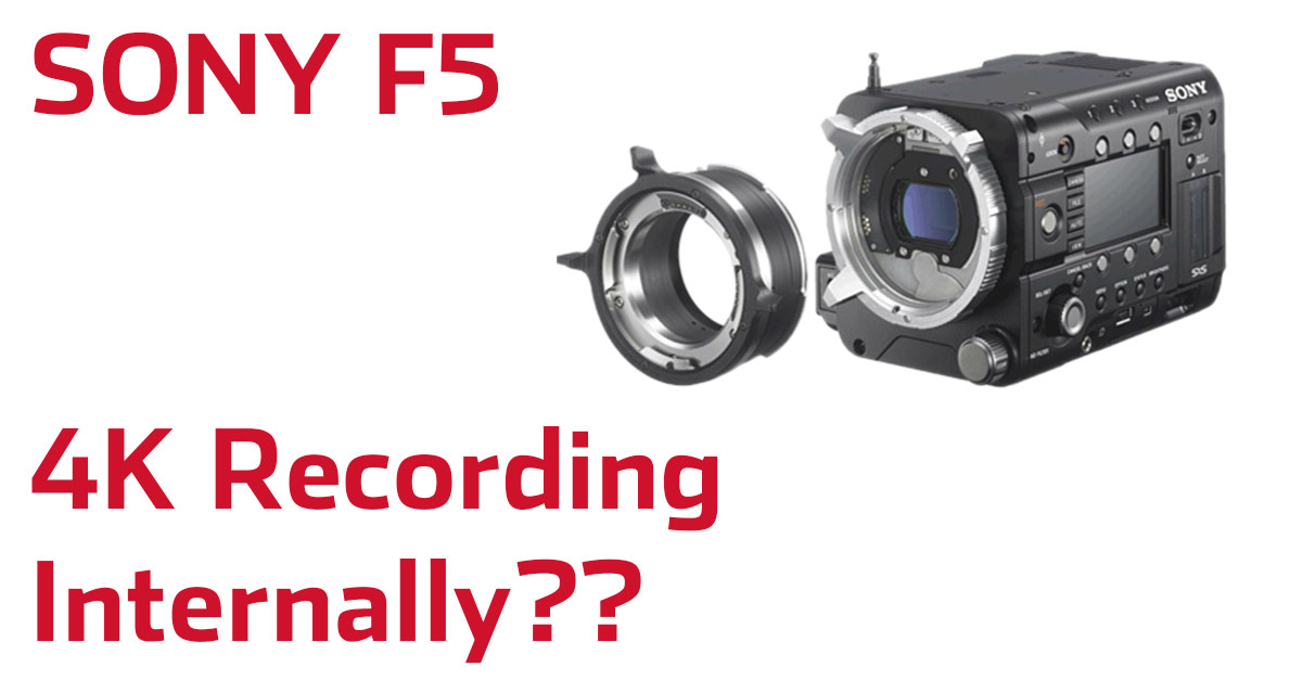Internal 4K Recording Coming To The Sony F5...For Free?? 24