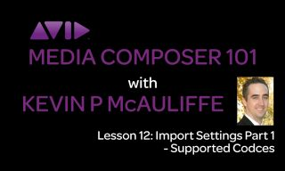 Media Composer 101 – Lesson 12 – Import Settings Part 1 – Supported Codecs