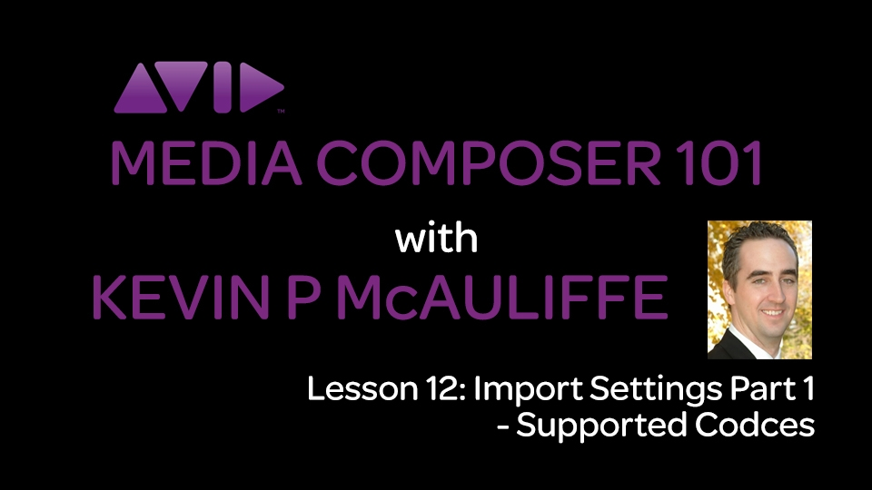 Media Composer 101 - Lesson 12 - Import Settings Part 1 - Supported Codecs 9