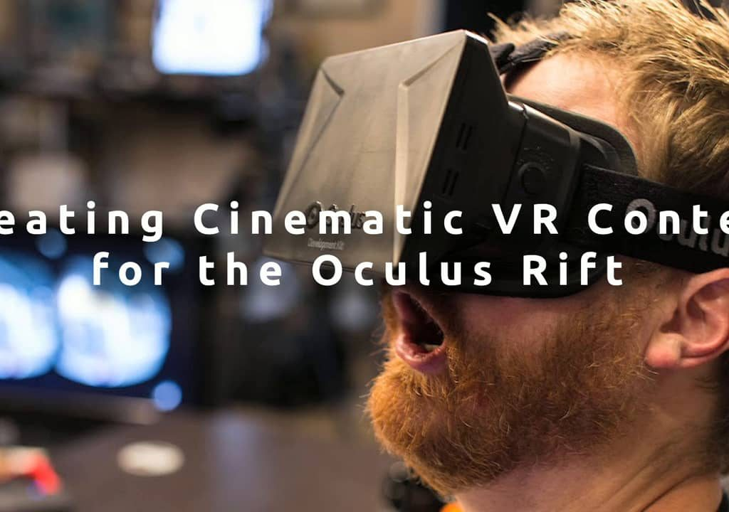 Find Out What It Means to Create Cinematic VR Content for the Oculus Rift 1