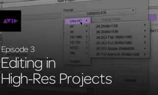Get Started Fast with Media Composer for High-Res Workflows—Part 3