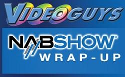 Videoguys' NAB 2013 Wrap-Up 1