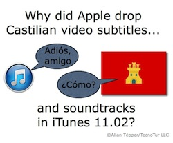 Why did Apple drop Castilian video subtitles and soundtracks in iTunes 11.02? 7