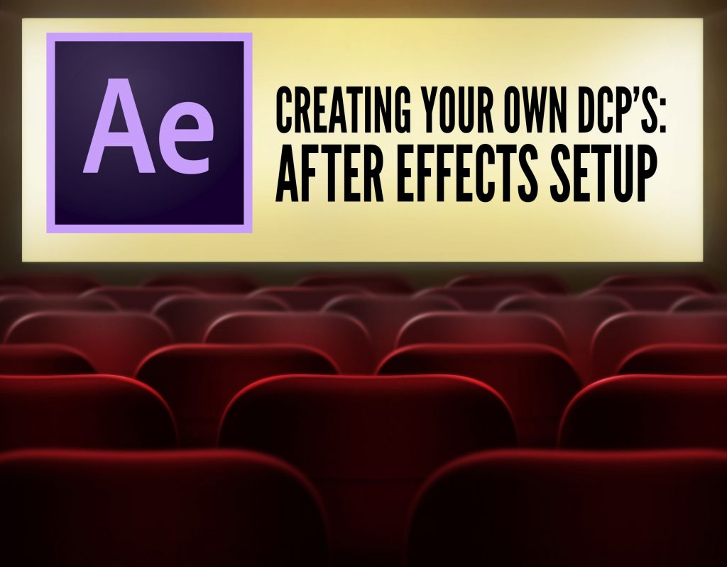 CREATING YOUR OWN DCP'S – USING AFTER EFFECTS AS AN INTERMEDIARY 11