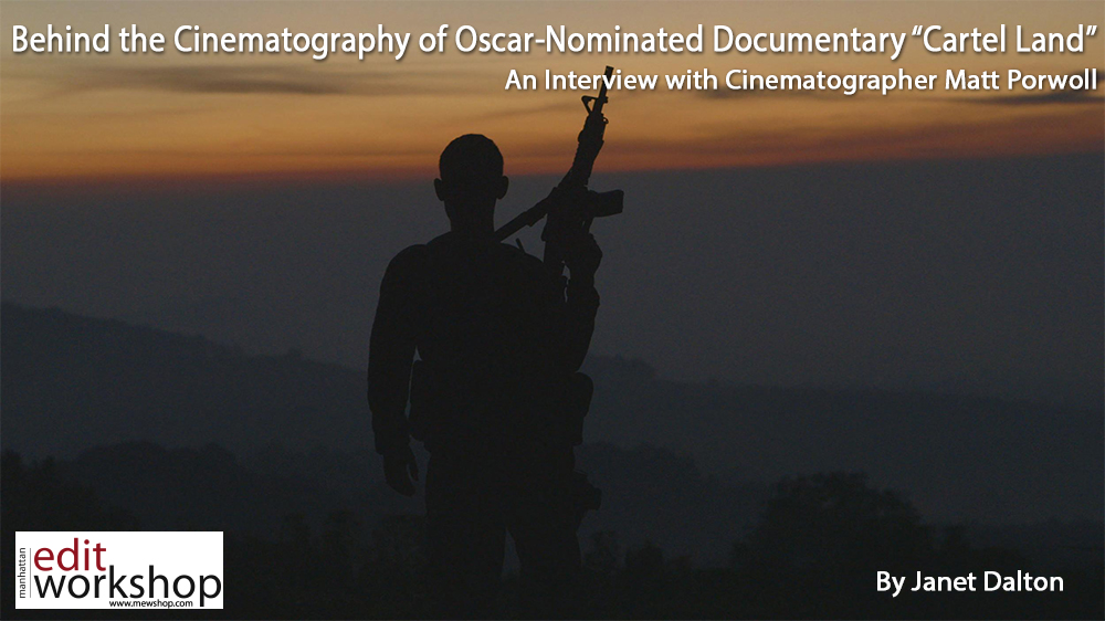"""Behind the Cinematography of the Oscar-Nominated Documentary """"Cartel Land"""""""