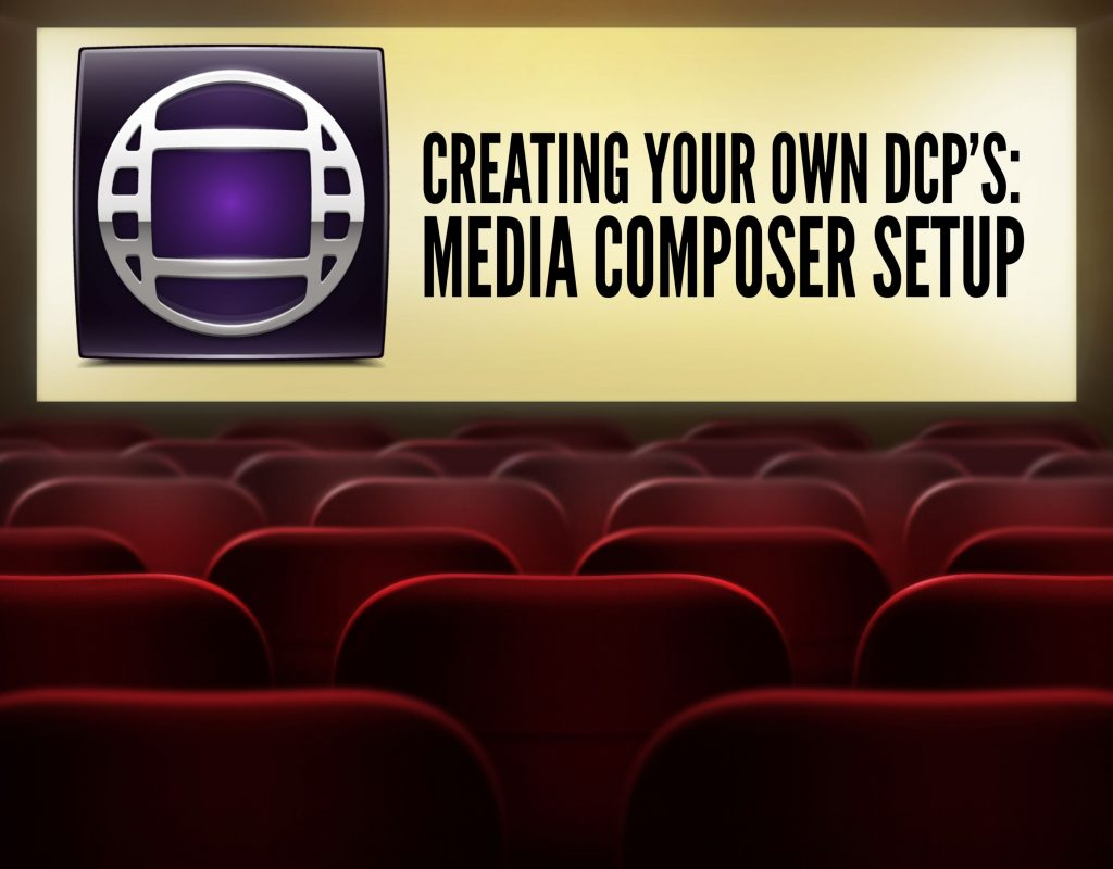 CREATING YOUR OWN DCP'S - MEDIA COMPOSER SETUP 1
