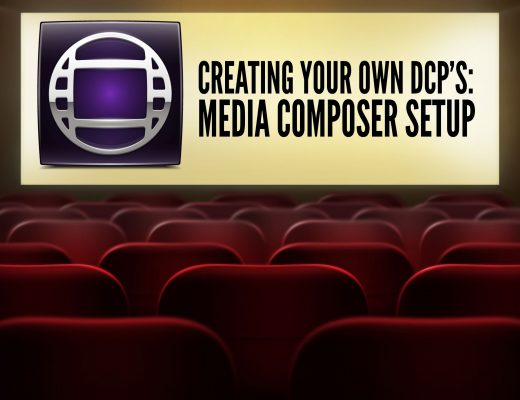 CREATING YOUR OWN DCP'S – MEDIA COMPOSER SETUP