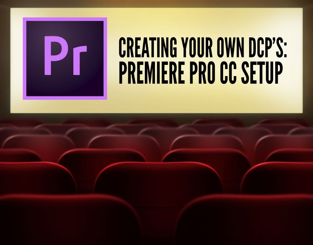 CREATING YOUR OWN DCP'S - PREMIERE PRO CC SETUP 19