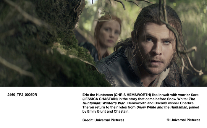 Eric the Huntsman (CHRIS HEMSWORTH) lies in wait with warrior Sara (JESSICA CHASTAIN) in the story that came before Snow White: The Huntsman: Winter's War. Hemsworth and Oscar® winner Charlize Theron return to their roles from Snow White and the Huntsman, joined by Emily Blunt and Chastain.
