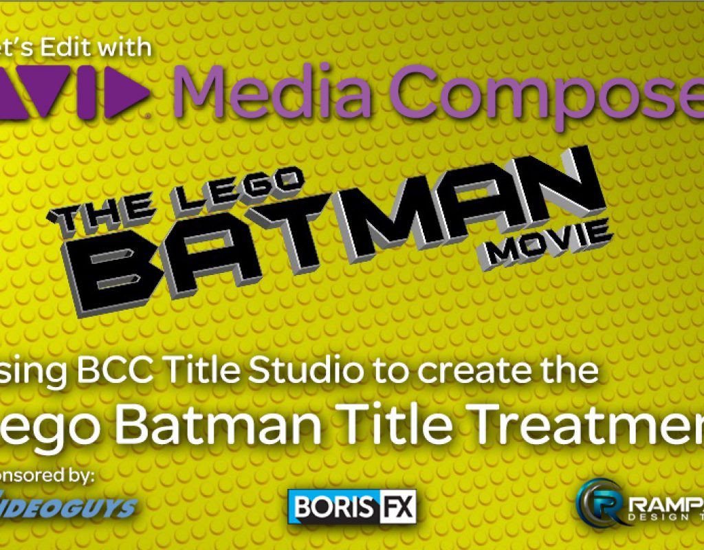 Let's Edit with Media Composer - Creating The LEGO BATMAN Movie look with BCC Title Studio 1