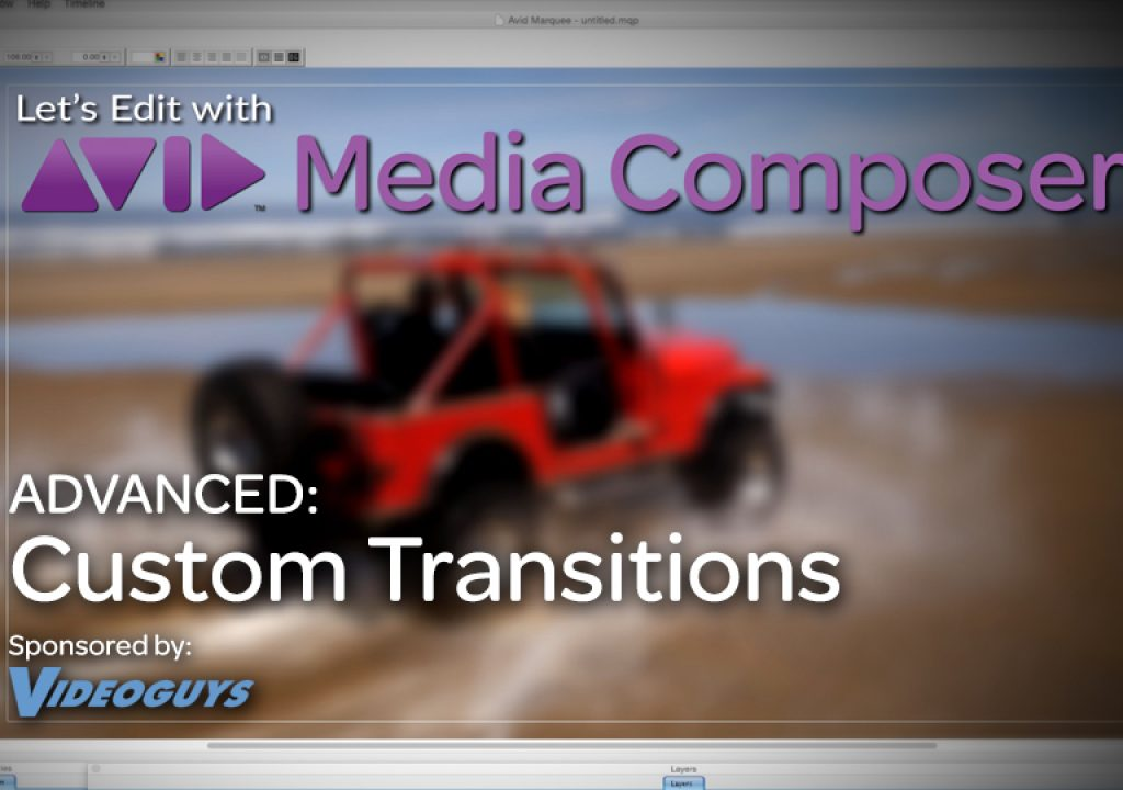 Let's Edit with Media Composer - ADVANCED - Custom Transitions 1