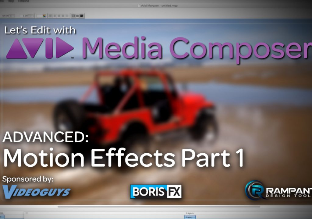 Let's Edit with Media Composer – ADVANCED – Motion Effects Part 1 1