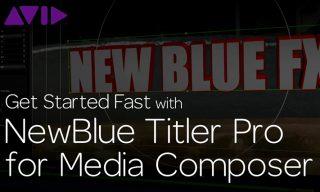 Get Started Fast with NewBlue Titler Pro for Media Composer—Episode 3