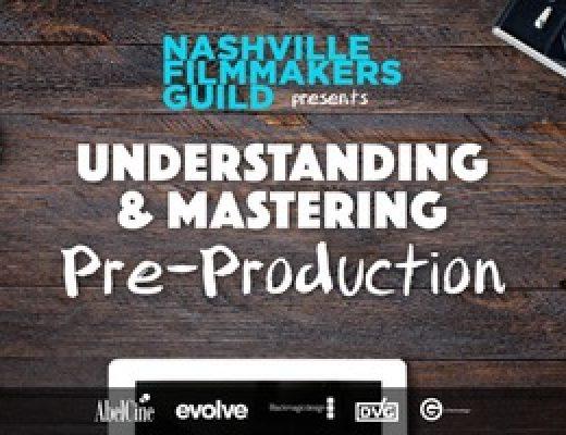 Nashville Filmmakers Guild Understanding and Mastering Pre-Production Workshop Saturday May 6 5