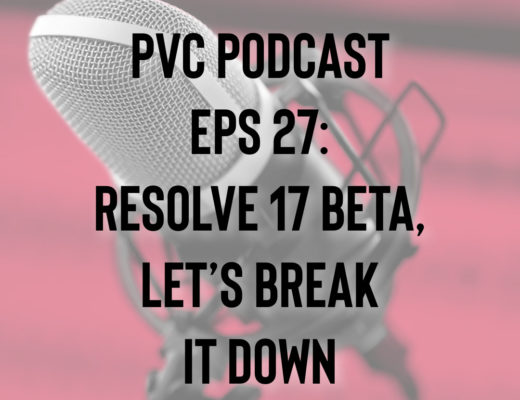 PVC Podcast Eps 27: Resolve 17 Beta, Lets Break It Down 22