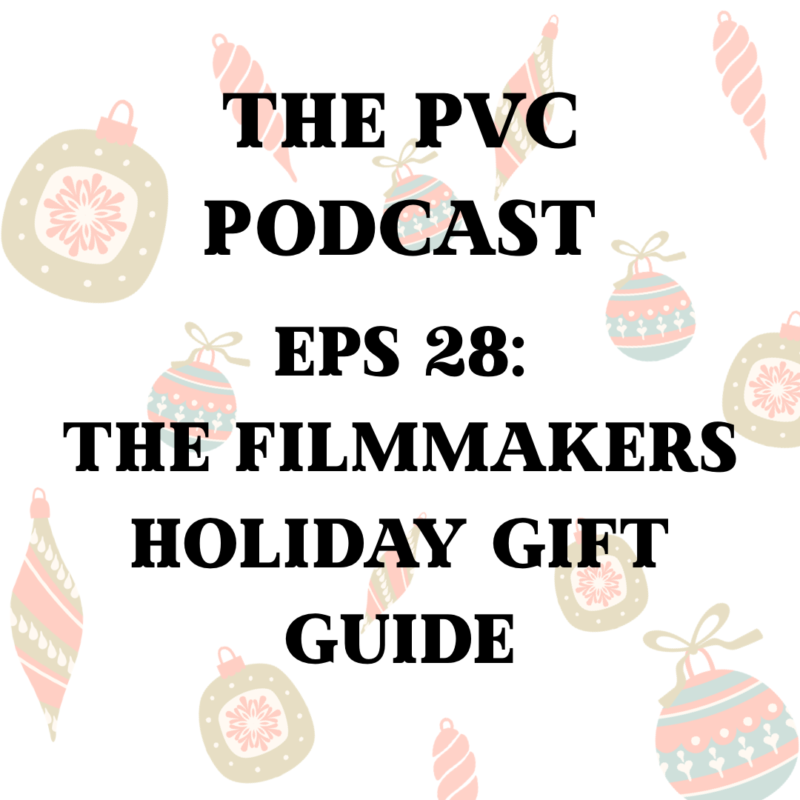 PVC Podcast Eps 28: The Filmmakers Holiday Gift Guide 1
