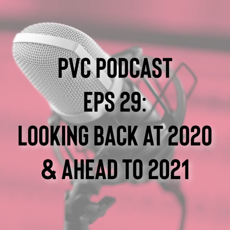 PVC Podcast Eps 29: Looking Back At 2020 & Ahead To 2021 1