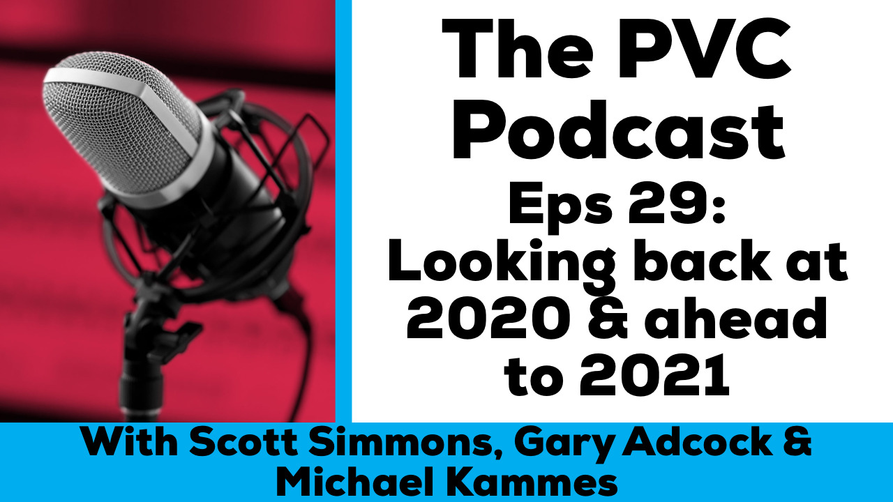 pvc podcast eps 29 end of 2020 and looking forward to 2021