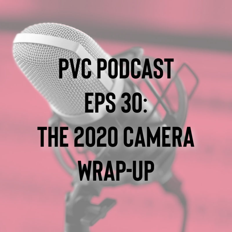 PVC Podcast Eps 30: The PVC 2020 Camera Wrap-Up 1