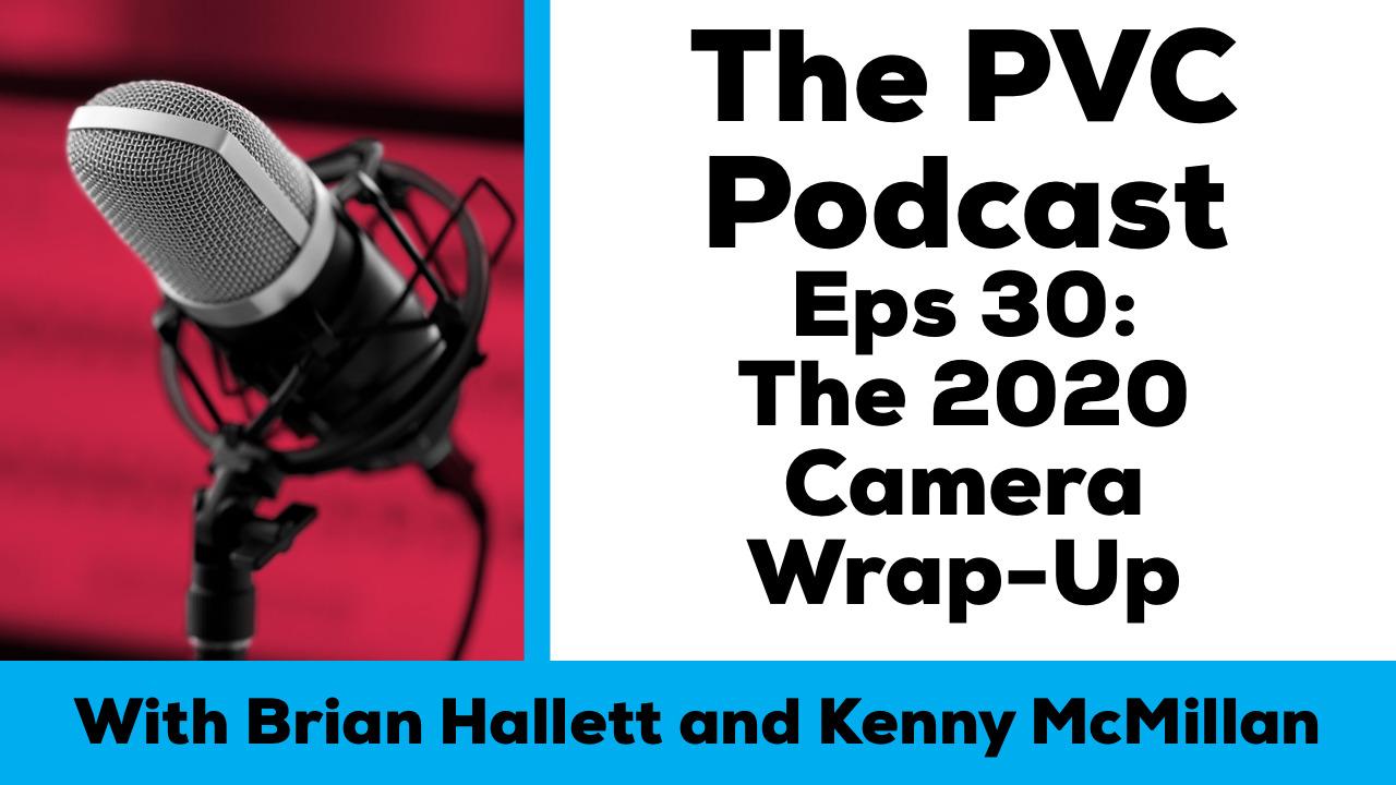 pvc podcast eps 30 2020 camera wrap-up
