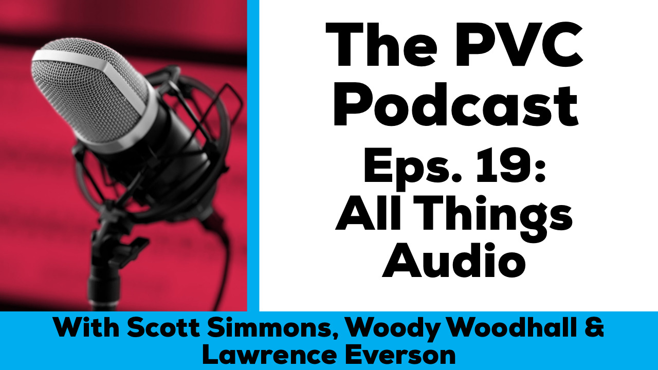 PVC Podcast 19, All Things Audio