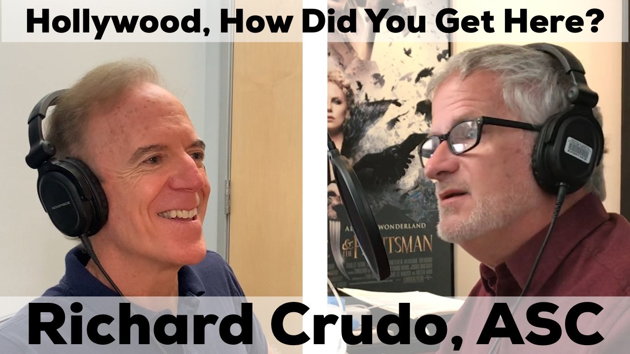Richard Crudo, ASC on Hollywood how did you get here?