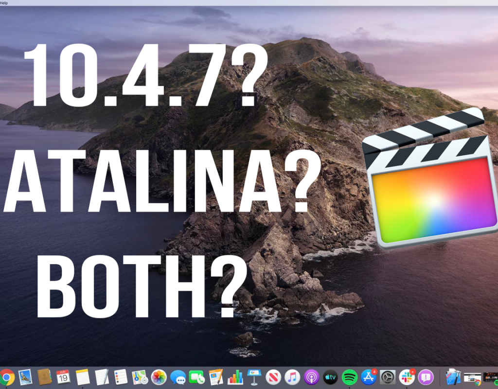 Should You Upgraded to Catalina and Final Cut Pro 10.4.7? 1