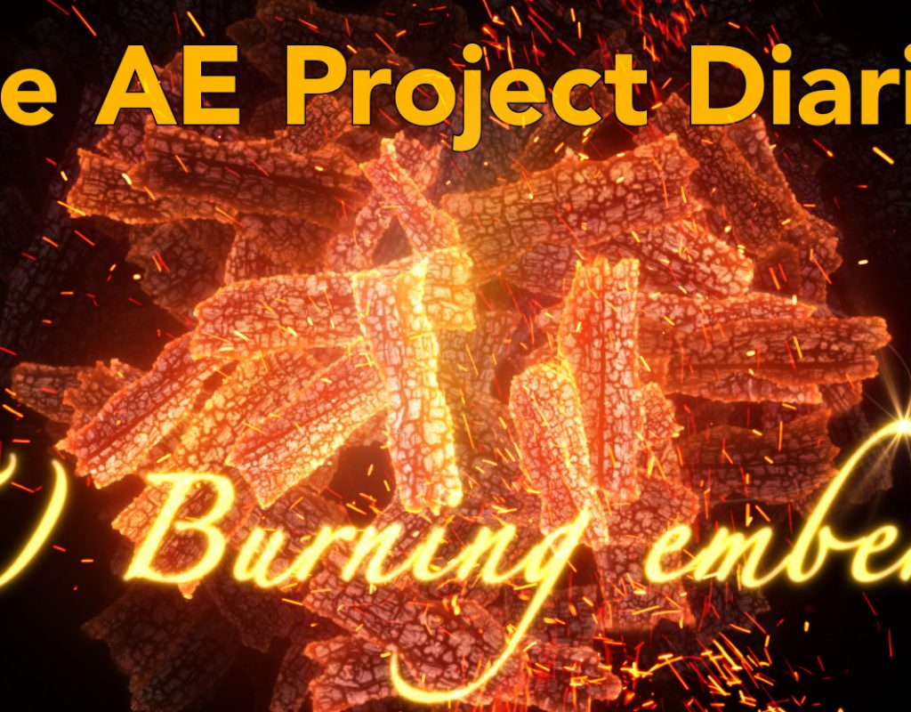 AE Project Diary: 5) Burning Embers 1