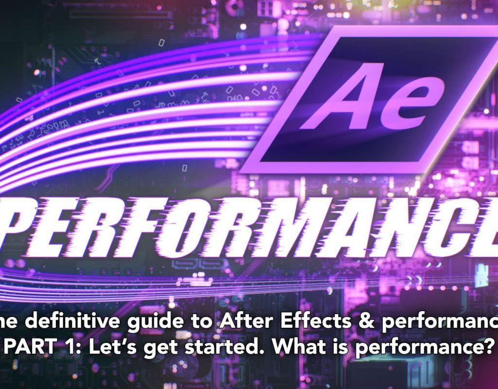 After Effects & Performance. Part1: In search of perfection 1