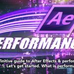 After Effects & Performance. Part1: In search of perfection
