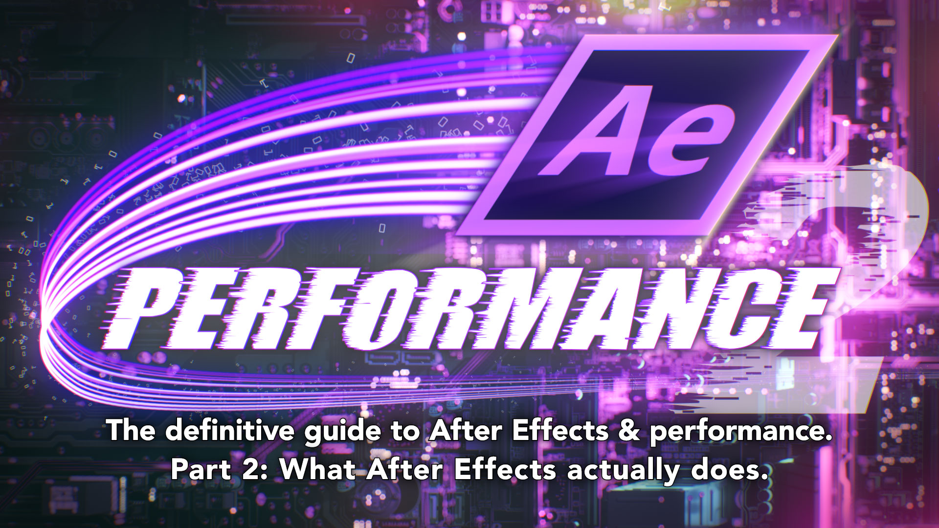 After Effects & Performance. Part 2: What After Effects actually does 2