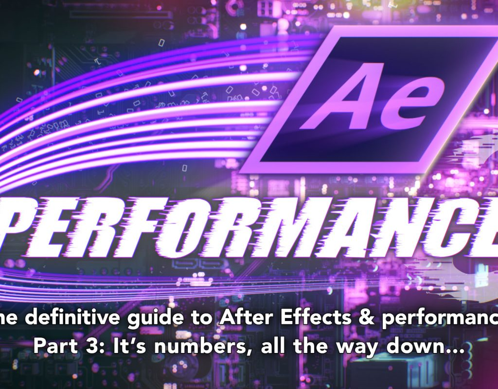 After Effects & Performance. Part3: It's numbers, all the way down 1