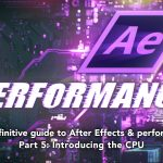 After Effects & Performance. Part 5: Introducing the CPU