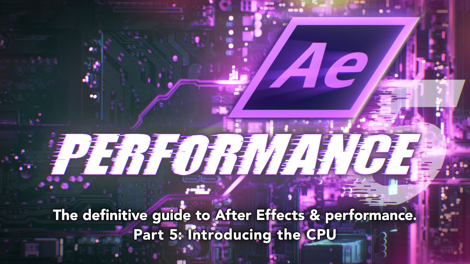 After Effects & Performance. Part 5: Introducing the CPU 4