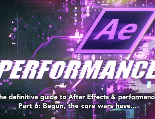 After Effects & Performance. Part 6: Begun, the core wars have... 9