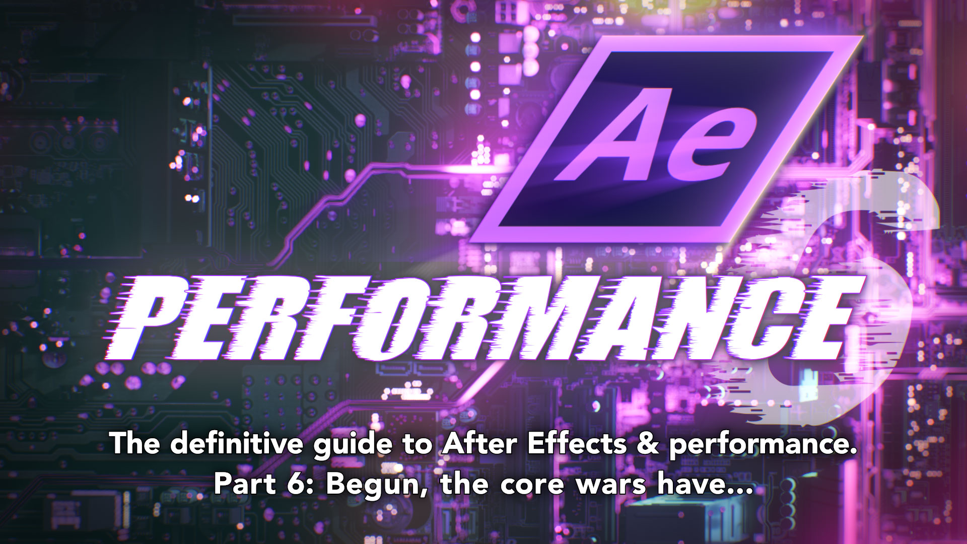 After Effects & Performance. Part 6: Begun, the core wars have... 4