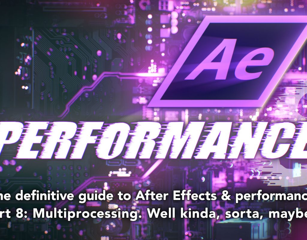 After Effects & Performance. Part 8: Multiprocessing (kinda sorta) 1