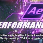 After Effects & Performance. Part 8: Multiprocessing (kinda sorta)