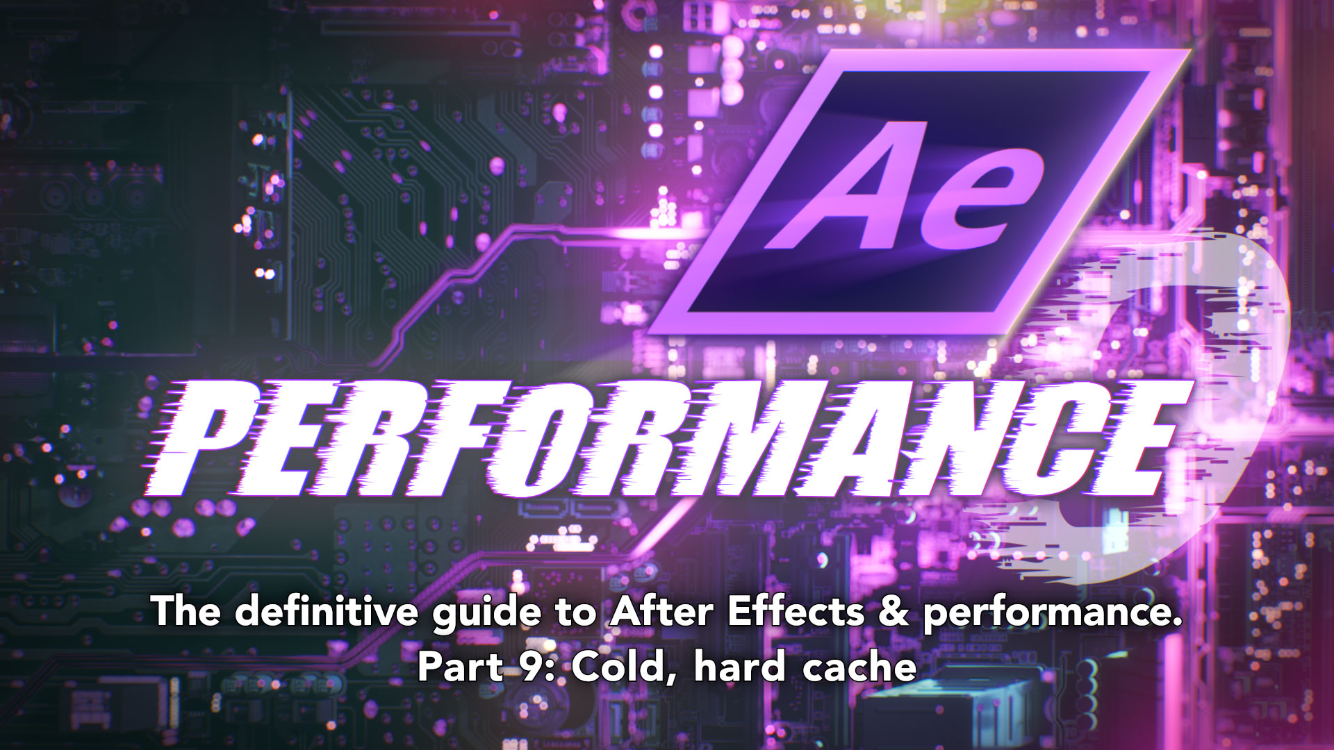 After Effects & Performance. Part 9: Cold, hard cache 4