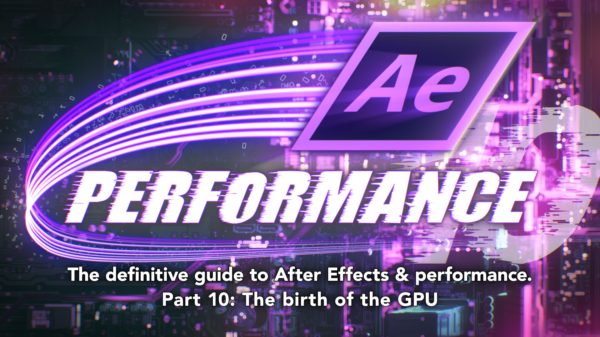 After Effects & Performance. Part 10: The birth of the GPU