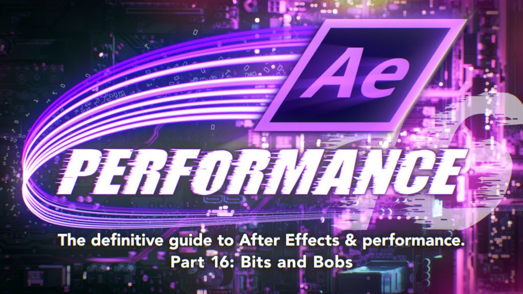 After Effects & Performance. Part 16: A few bits and bobs 15