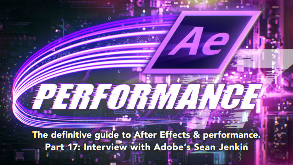 After Effects & Performance. Part 17: Interview with Sean Jenkin from Adobe 1