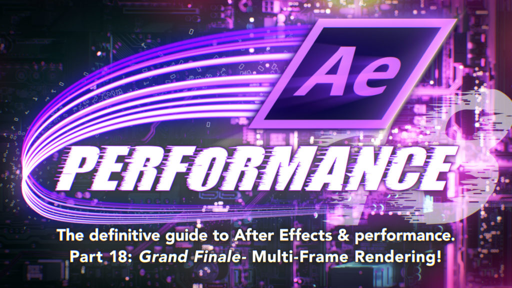 After Effects & Performance. Part 18: Multi-Frame Rendering is here 3